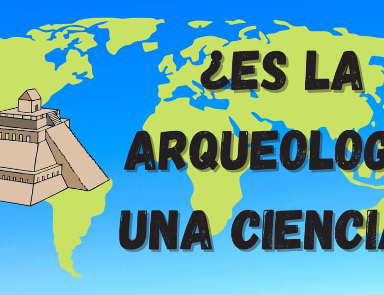 ¿Es la Arqueología una ciencia?